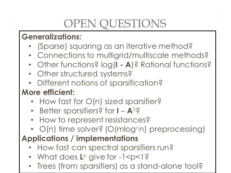 OPEN QUESTIONS Generalizations: (Sparse) squaring as an iterative method.