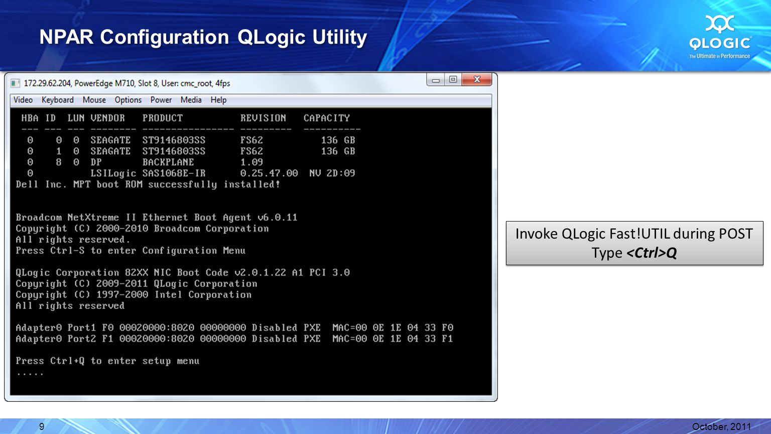 NPAR Configuration QLogic Utility October, 20119 Invoke QLogic Fast!UTIL during POST Type Q Invoke QLogic Fast!UTIL during POST Type Q