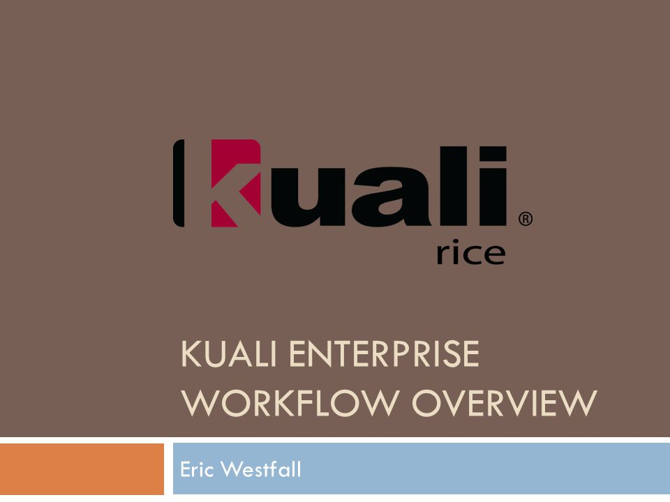 KUALI ENTERPRISE WORKFLOW OVERVIEW Eric Westfall