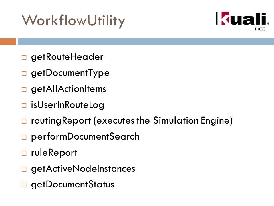 WorkflowUtility  getRouteHeader  getDocumentType  getAllActionItems  isUserInRouteLog  routingReport (executes the Simulation Engine)  performDocumentSearch  ruleReport  getActiveNodeInstances  getDocumentStatus