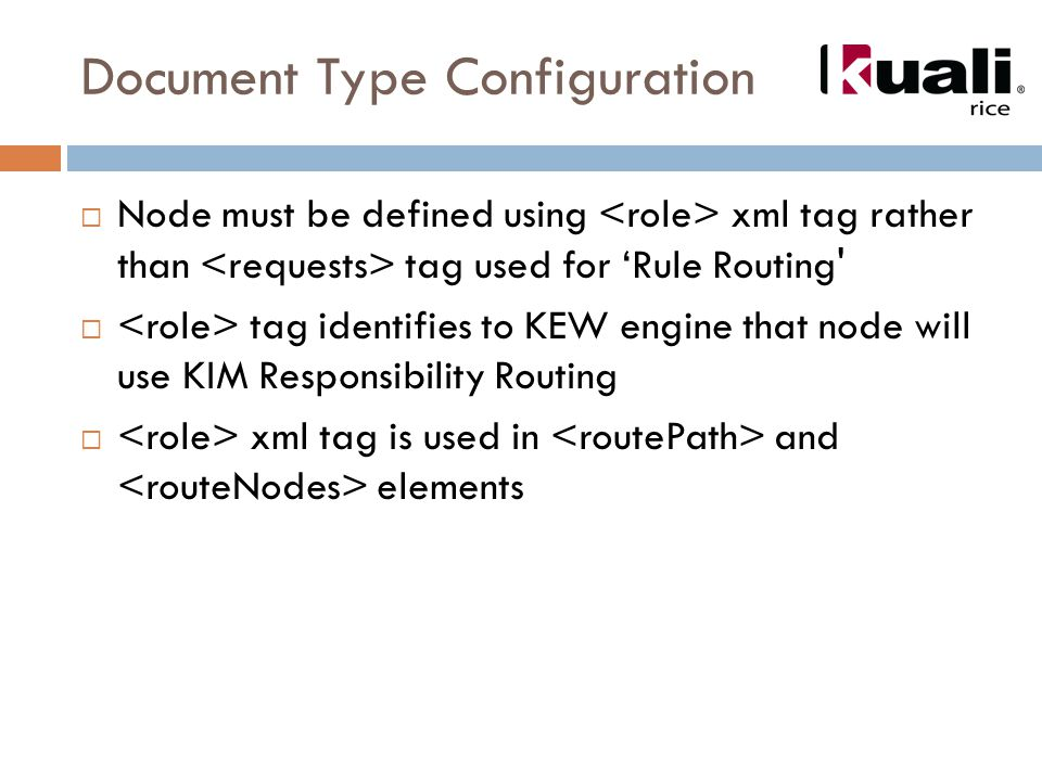 Document Type Configuration  Node must be defined using xml tag rather than tag used for 'Rule Routing  tag identifies to KEW engine that node will use KIM Responsibility Routing  xml tag is used in and elements