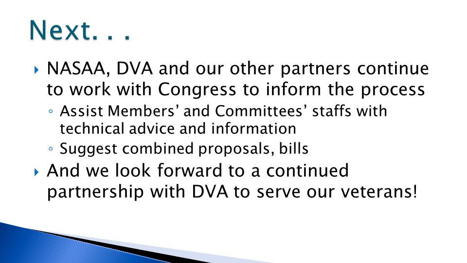  NASAA, DVA and our other partners continue to work with Congress to inform the process ◦ Assist Members' and Committees' staffs with technical advic