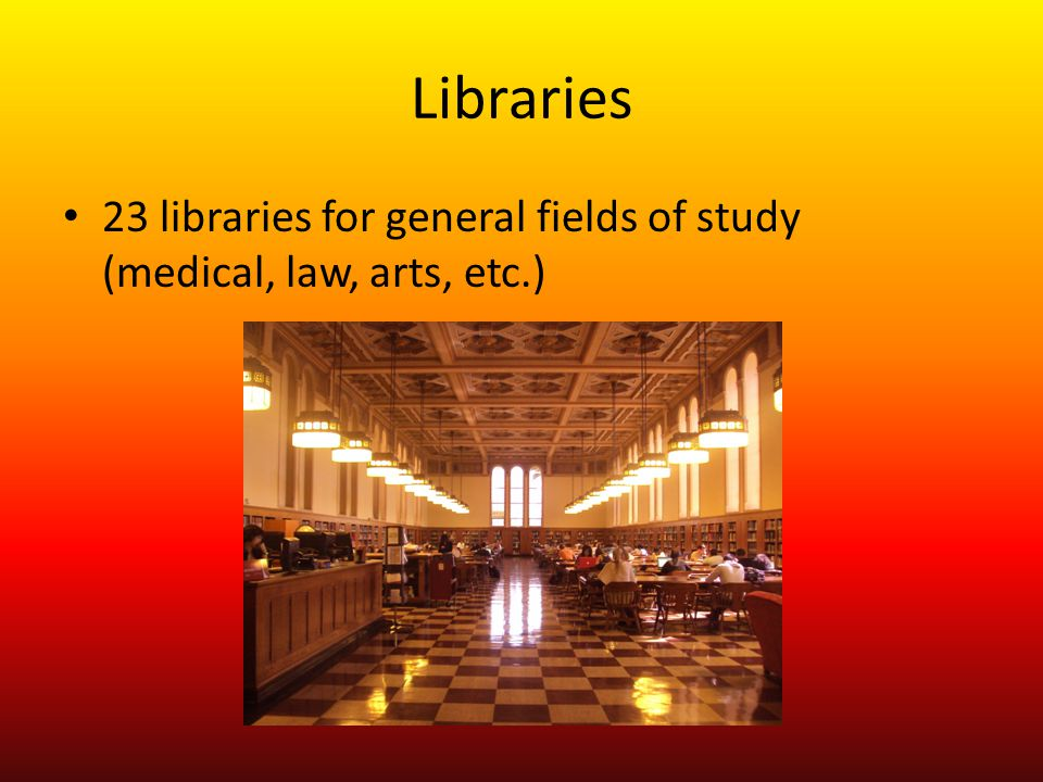 Libraries 23 libraries for general fields of study (medical, law, arts, etc.)