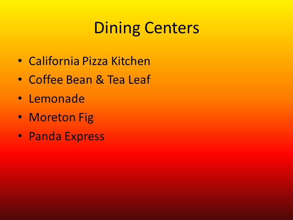 Dining Centers California Pizza Kitchen Coffee Bean & Tea Leaf Lemonade Moreton Fig Panda Express