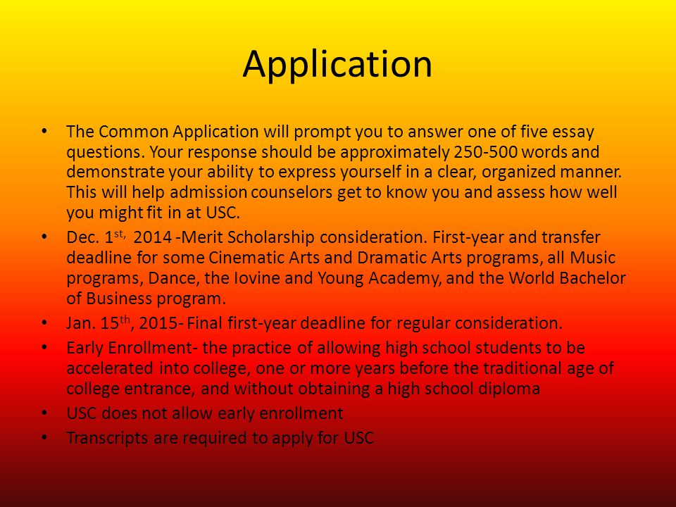 Application The Common Application will prompt you to answer one of five essay questions.