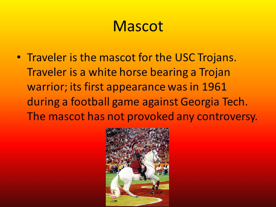 Mascot Traveler is the mascot for the USC Trojans.