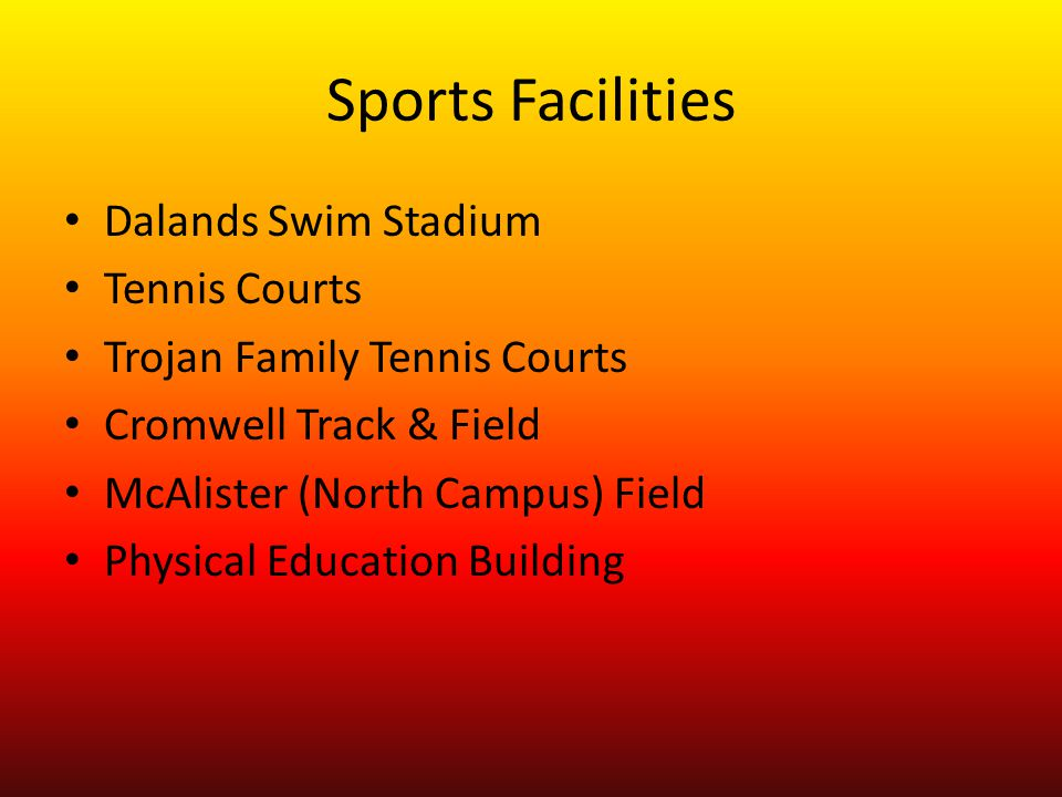 Sports Facilities Dalands Swim Stadium Tennis Courts Trojan Family Tennis Courts Cromwell Track & Field McAlister (North Campus) Field Physical Education Building