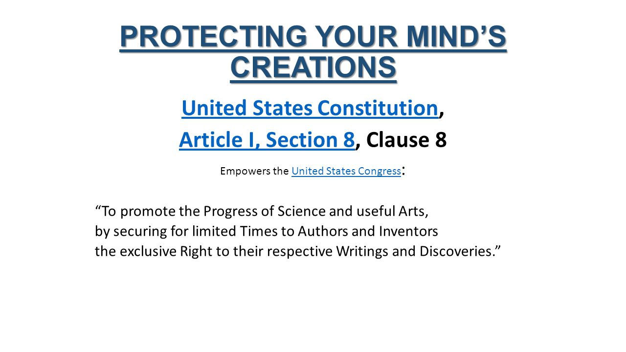 United States ConstitutionUnited States Constitution, Article I, Section 8Article I, Section 8, Clause 8 Empowers the United States Congress :United States Congress To promote the Progress of Science and useful Arts, by securing for limited Times to Authors and Inventors the exclusive Right to their respective Writings and Discoveries.