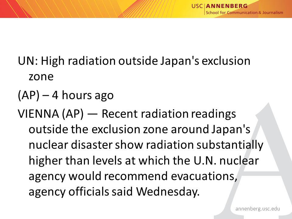 annenberg.usc.edu UN: High radiation outside Japan's exclusion zone (AP) – 4 hours ago VIENNA (AP) — Recent radiation readings outside the exclusion z