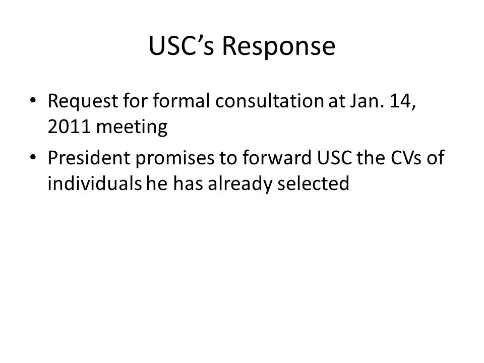 USC's Response Request for formal consultation at Jan. 14, 2011 meeting President promises to forward USC the CVs of individuals he has already select
