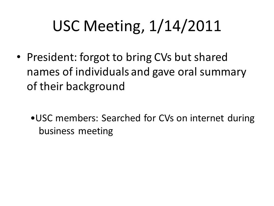 USC Meeting, 1/14/2011 President: forgot to bring CVs but shared names of individuals and gave oral summary of their background USC members: Searched