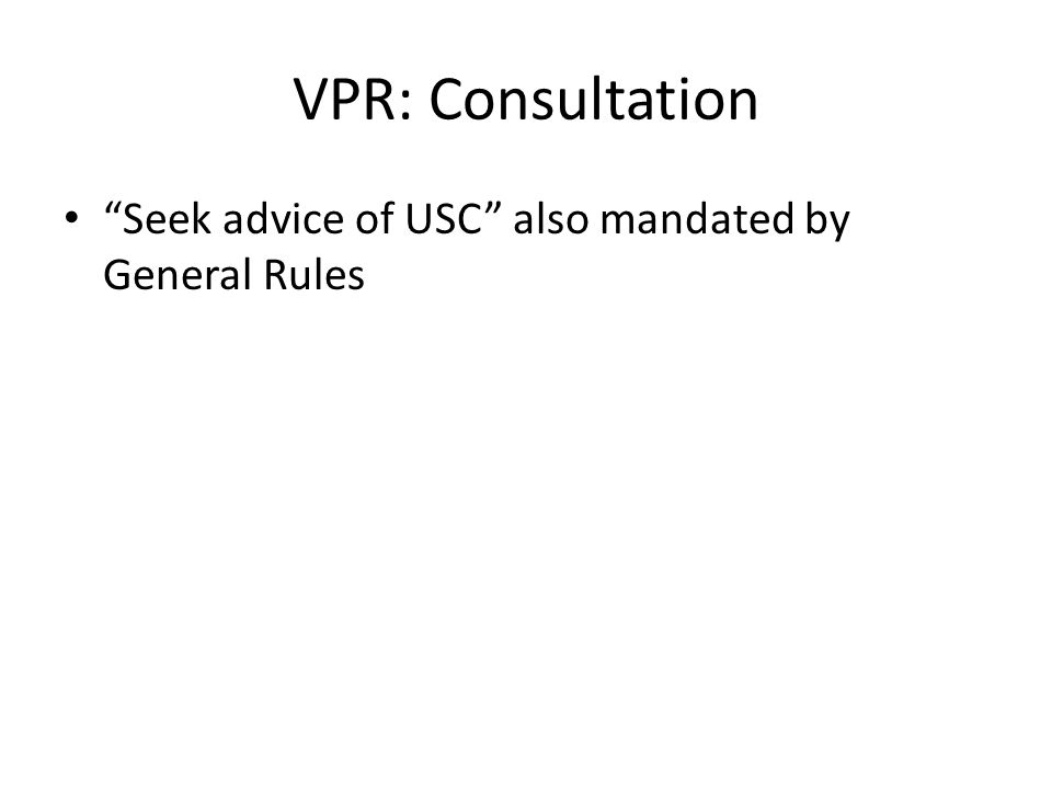 "VPR: Consultation ""Seek advice of USC"" also mandated by General Rules"