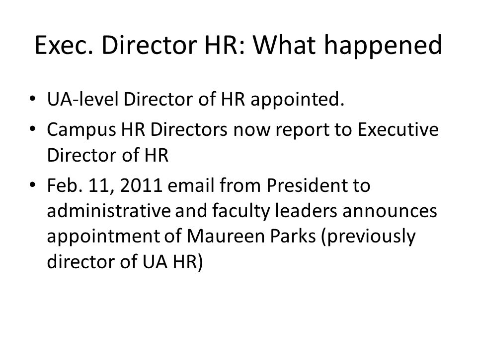 Exec. Director HR: What happened UA-level Director of HR appointed. Campus HR Directors now report to Executive Director of HR Feb. 11, 2011 email fro