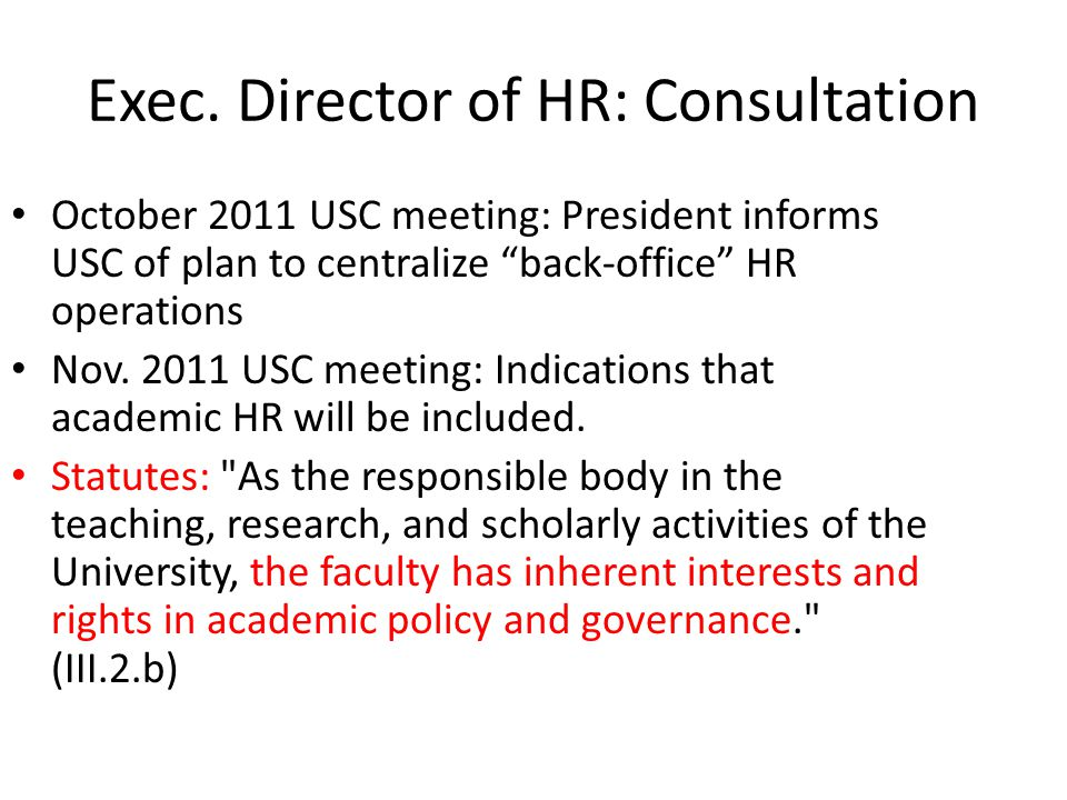 "Exec. Director of HR: Consultation October 2011 USC meeting: President informs USC of plan to centralize ""back-office"" HR operations Nov. 2011 USC mee"