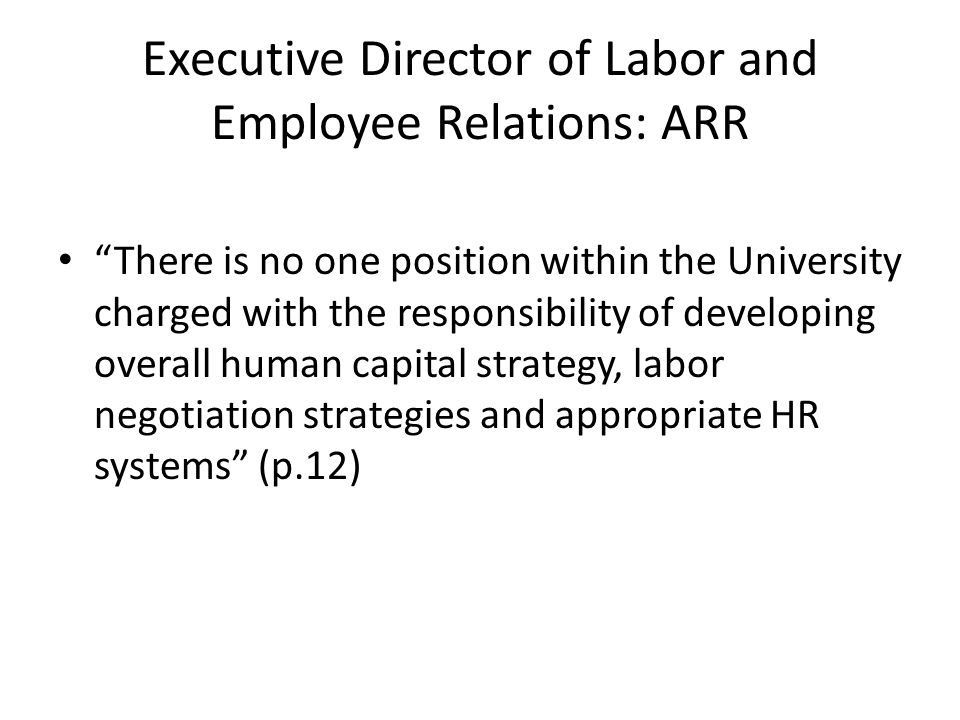 "Executive Director of Labor and Employee Relations: ARR ""There is no one position within the University charged with the responsibility of developing"