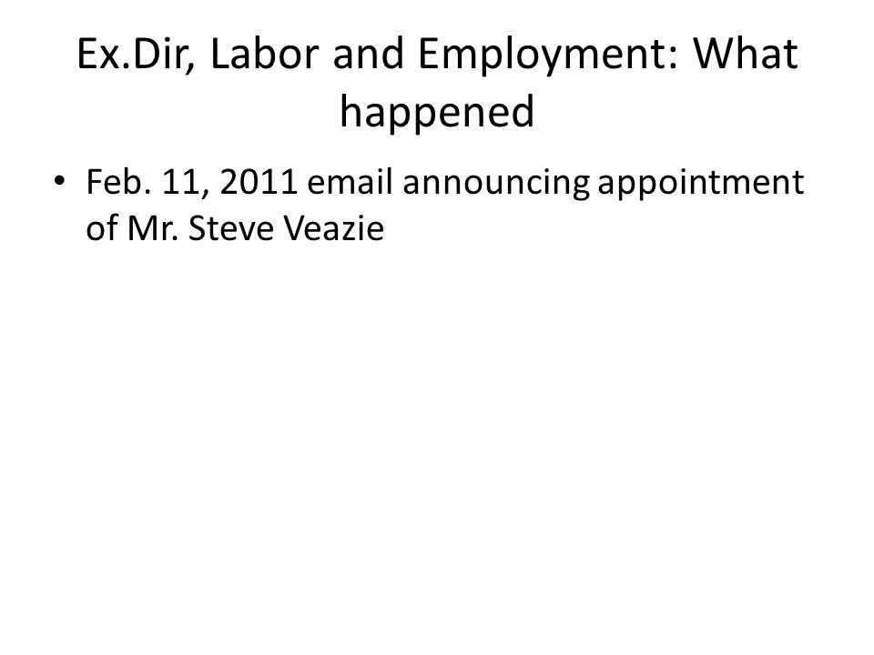 Ex.Dir, Labor and Employment: What happened Feb. 11, 2011 email announcing appointment of Mr. Steve Veazie