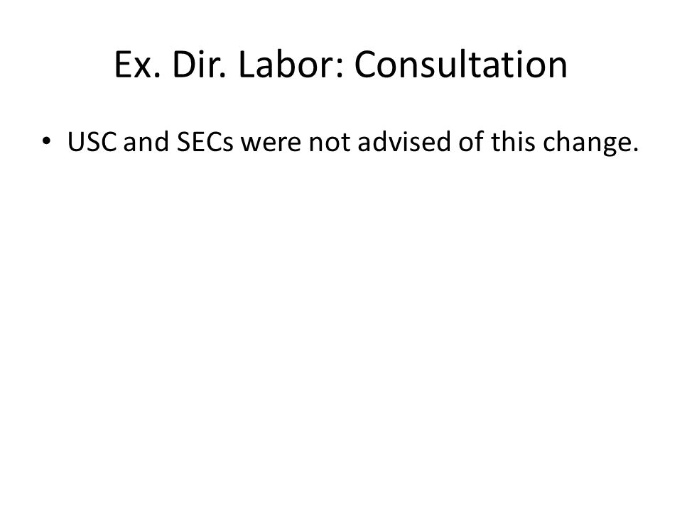 Ex. Dir. Labor: Consultation USC and SECs were not advised of this change.