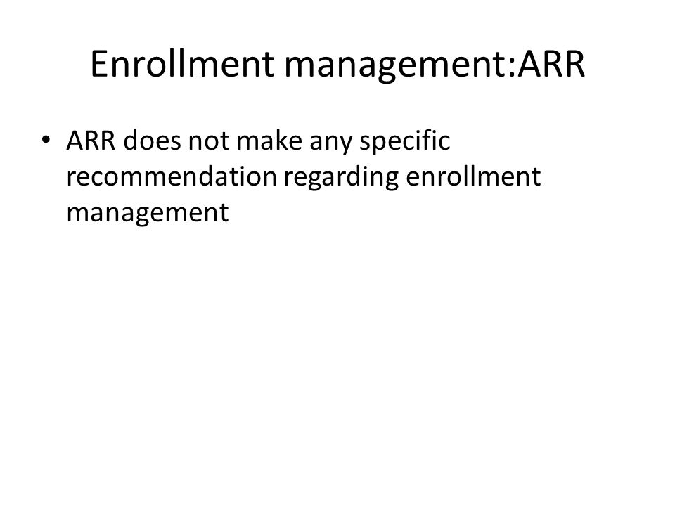 Enrollment management:ARR ARR does not make any specific recommendation regarding enrollment management