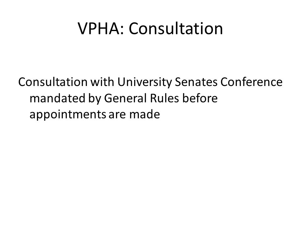 VPHA: Consultation Consultation with University Senates Conference mandated by General Rules before appointments are made