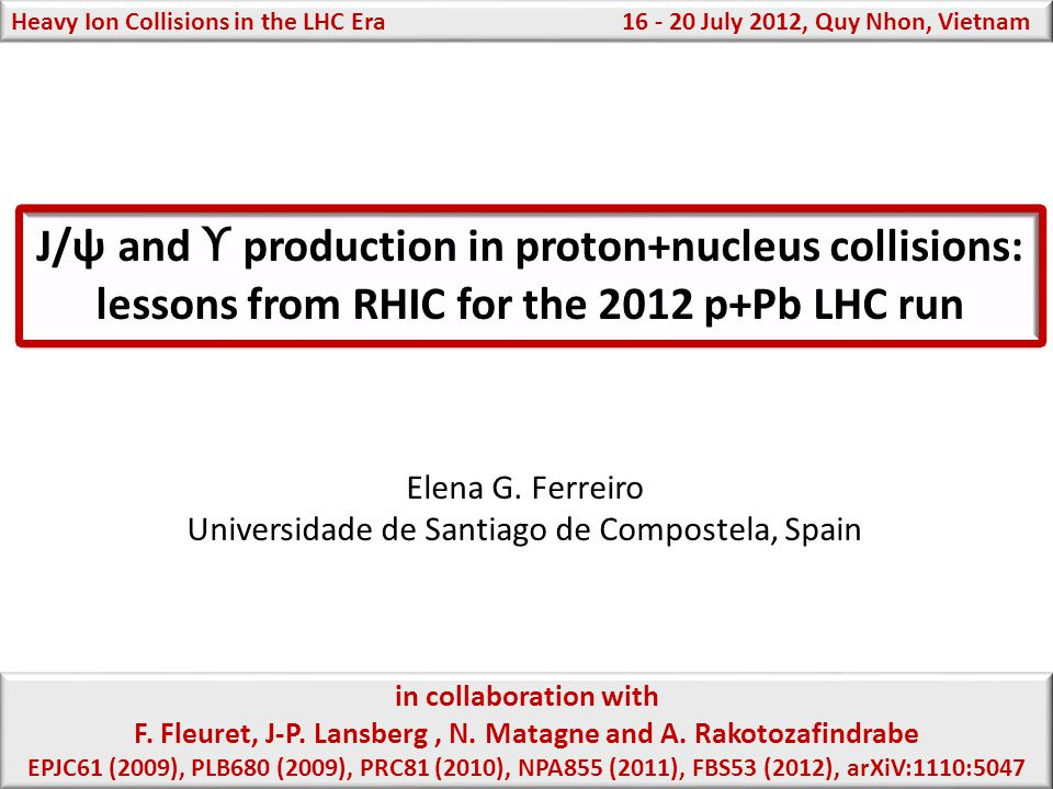 J/ψ and ϒ production in proton+nucleus collisions: lessons from RHIC for the 2012 p+Pb LHC run Elena G. Ferreiro Universidade de Santiago de Compostel