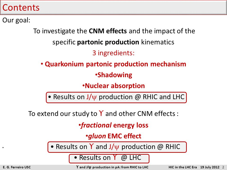 Contents Our goal: To investigate the CNM effects and the impact of the specific partonic production kinematics 3 ingredients: Quarkonium  partonic p