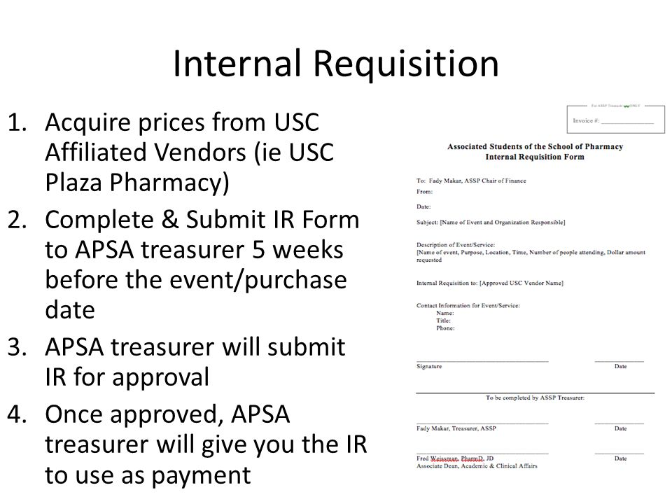 Internal Requisition 1.Acquire prices from USC Affiliated Vendors (ie USC Plaza Pharmacy) 2.Complete & Submit IR Form to APSA treasurer 5 weeks before