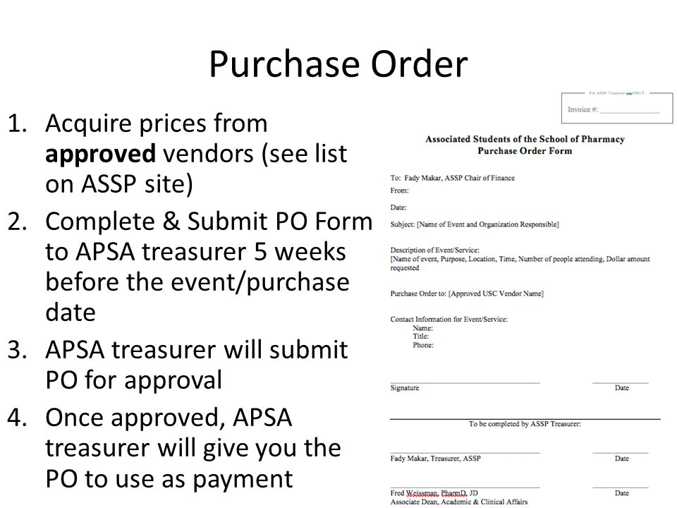 Purchase Order 1.Acquire prices from approved vendors (see list on ASSP site) 2.Complete & Submit PO Form to APSA treasurer 5 weeks before the event/p