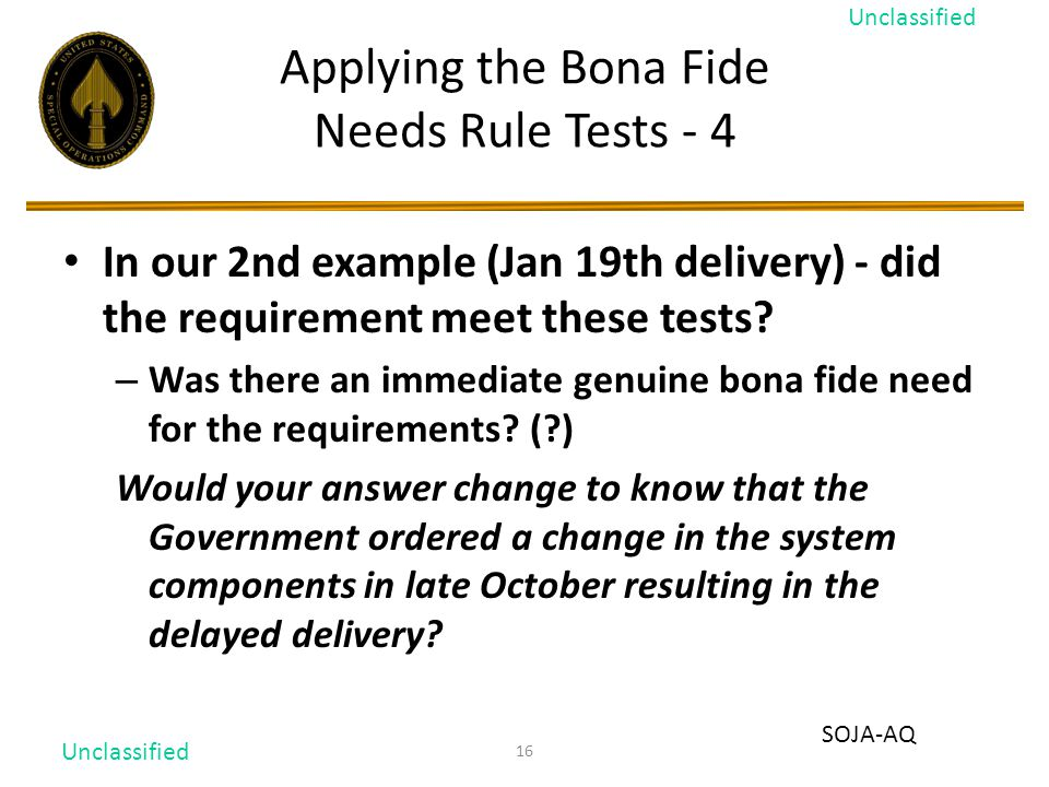 16 Applying the Bona Fide Needs Rule Tests - 4 In our 2nd example (Jan 19th delivery) - did the requirement meet these tests.