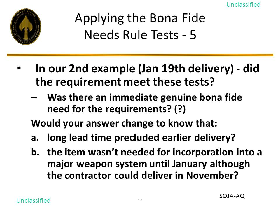 17 Applying the Bona Fide Needs Rule Tests - 5 In our 2nd example (Jan 19th delivery) - did the requirement meet these tests.