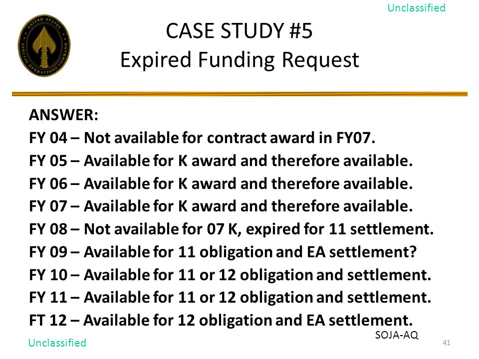 41 CASE STUDY #5 Expired Funding Request ANSWER: FY 04 – Not available for contract award in FY07.