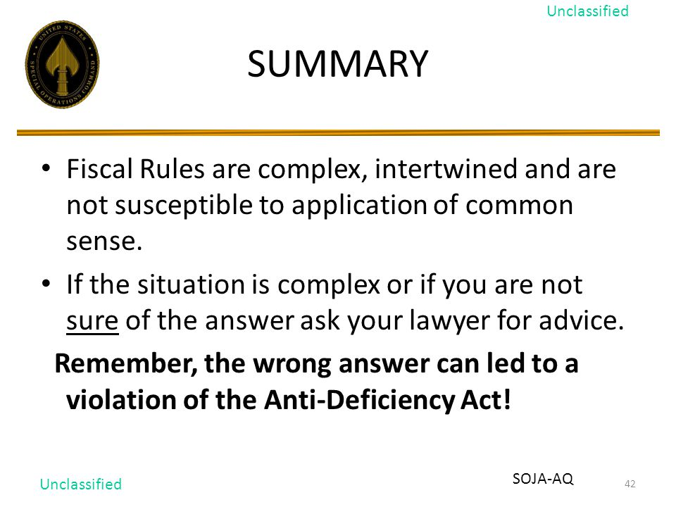 42 SUMMARY Fiscal Rules are complex, intertwined and are not susceptible to application of common sense.