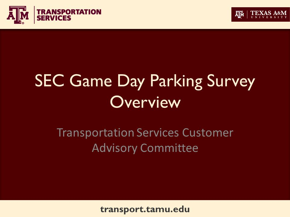 transport.tamu.edu SEC Game Day Parking Survey Overview Transportation Services Customer Advisory Committee
