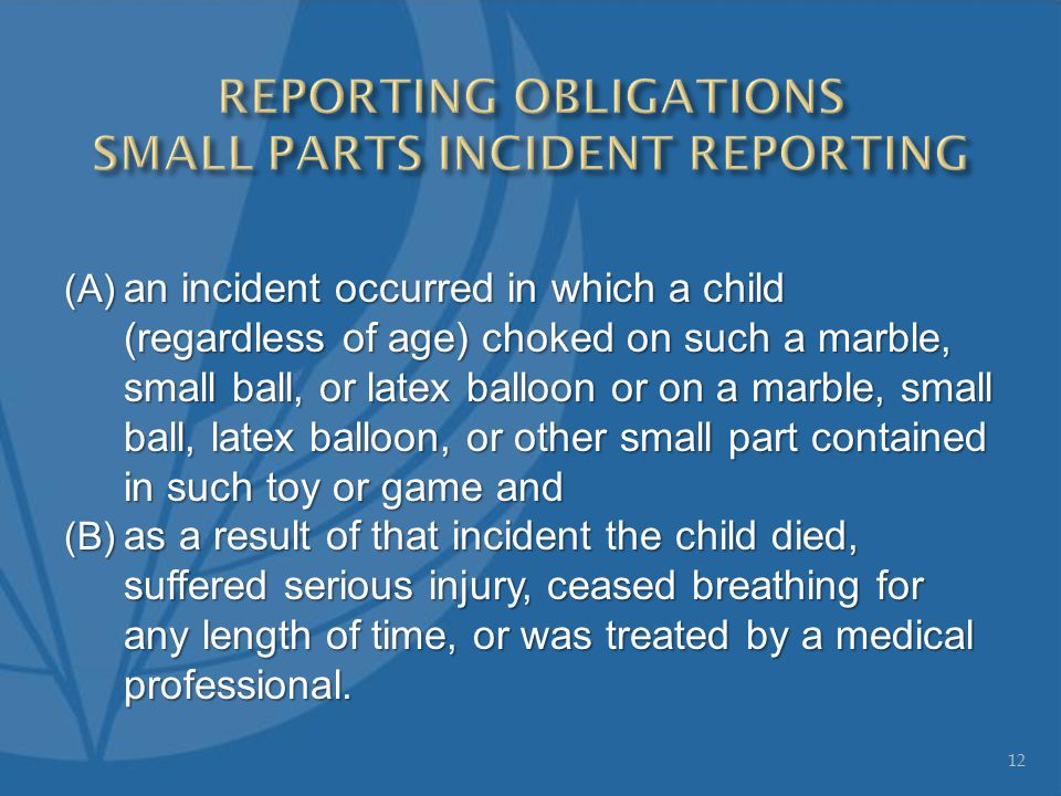 (A) an incident occurred in which a child (regardless of age) choked on such a marble, small ball, or latex balloon or on a marble, small ball, latex balloon, or other small part contained in such toy or game and (B) as a result of that incident the child died, suffered serious injury, ceased breathing for any length of time, or was treated by a medical professional.