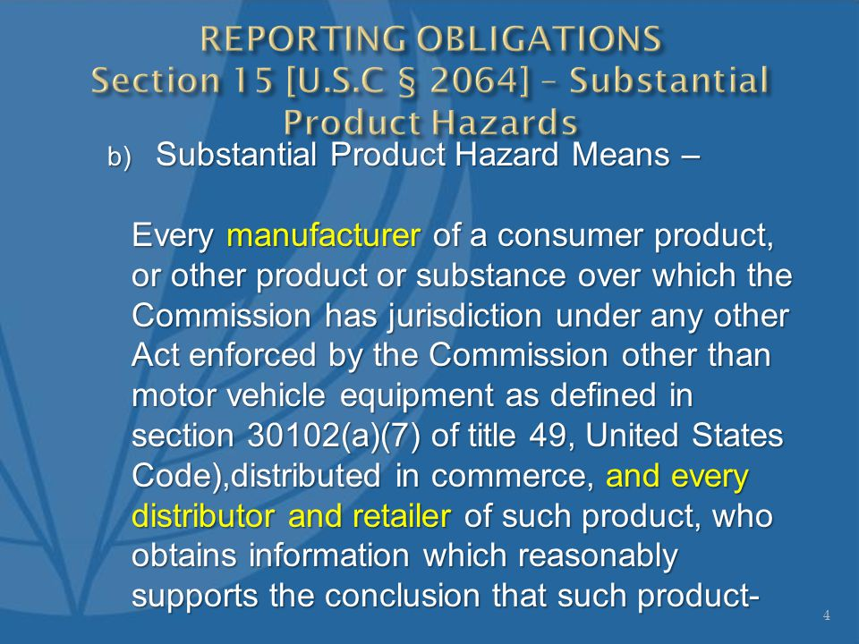 b) Substantial Product Hazard Means – Every manufacturer of a consumer product, or other product or substance over which the Commission has jurisdicti
