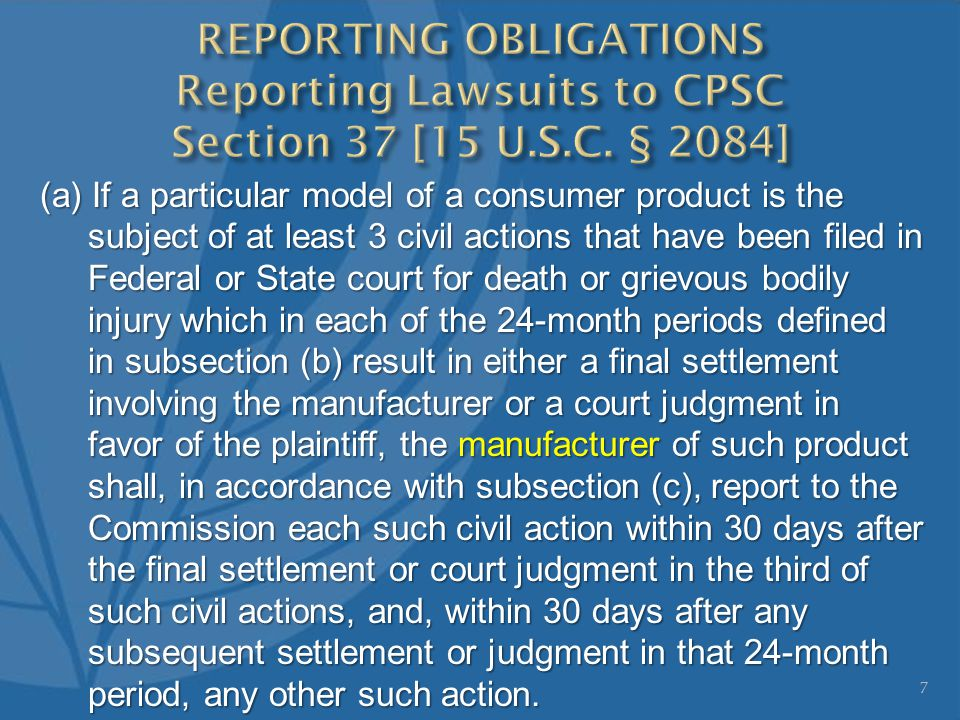(a) If a particular model of a consumer product is the subject of at least 3 civil actions that have been filed in Federal or State court for death or grievous bodily injury which in each of the 24-month periods defined in subsection (b) result in either a final settlement involving the manufacturer or a court judgment in favor of the plaintiff, the manufacturer of such product shall, in accordance with subsection (c), report to the Commission each such civil action within 30 days after the final settlement or court judgment in the third of such civil actions, and, within 30 days after any subsequent settlement or judgment in that 24-month period, any other such action.
