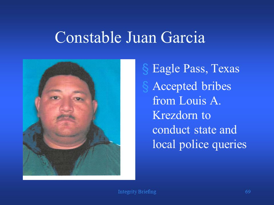 Constable Juan Garcia §Eagle Pass, Texas §Accepted bribes from Louis A.
