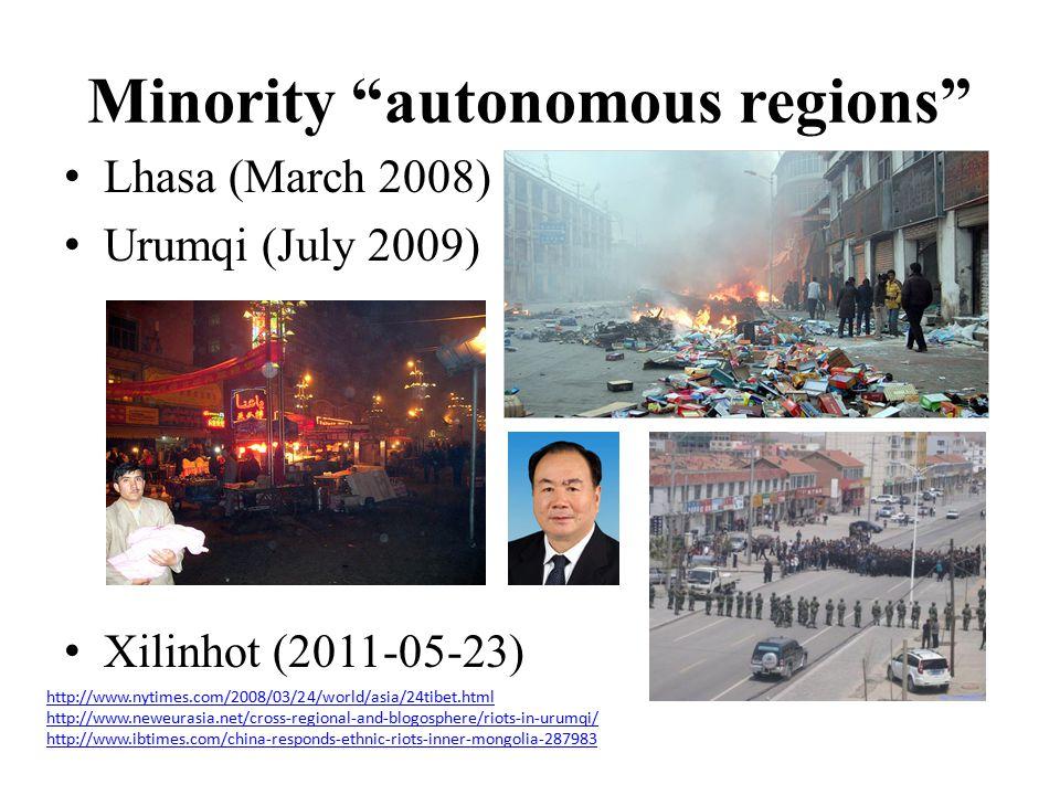 Minority autonomous regions Lhasa (March 2008) Urumqi (July 2009) Xilinhot (2011-05-23) http://www.nytimes.com/2008/03/24/world/asia/24tibet.html http://www.neweurasia.net/cross-regional-and-blogosphere/riots-in-urumqi/ http://www.ibtimes.com/china-responds-ethnic-riots-inner-mongolia-287983