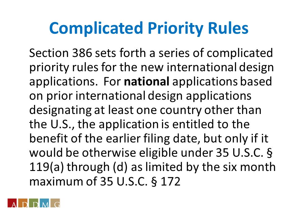 Complicated Priority Rules Section 386 sets forth a series of complicated priority rules for the new international design applications.