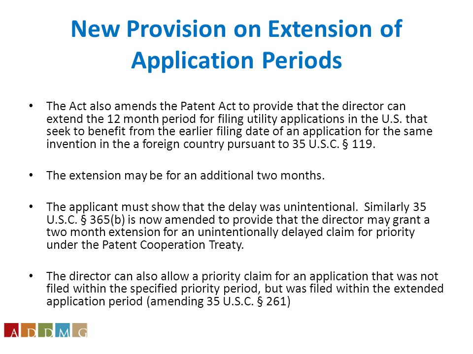 New Provision on Extension of Application Periods The Act also amends the Patent Act to provide that the director can extend the 12 month period for filing utility applications in the U.S.