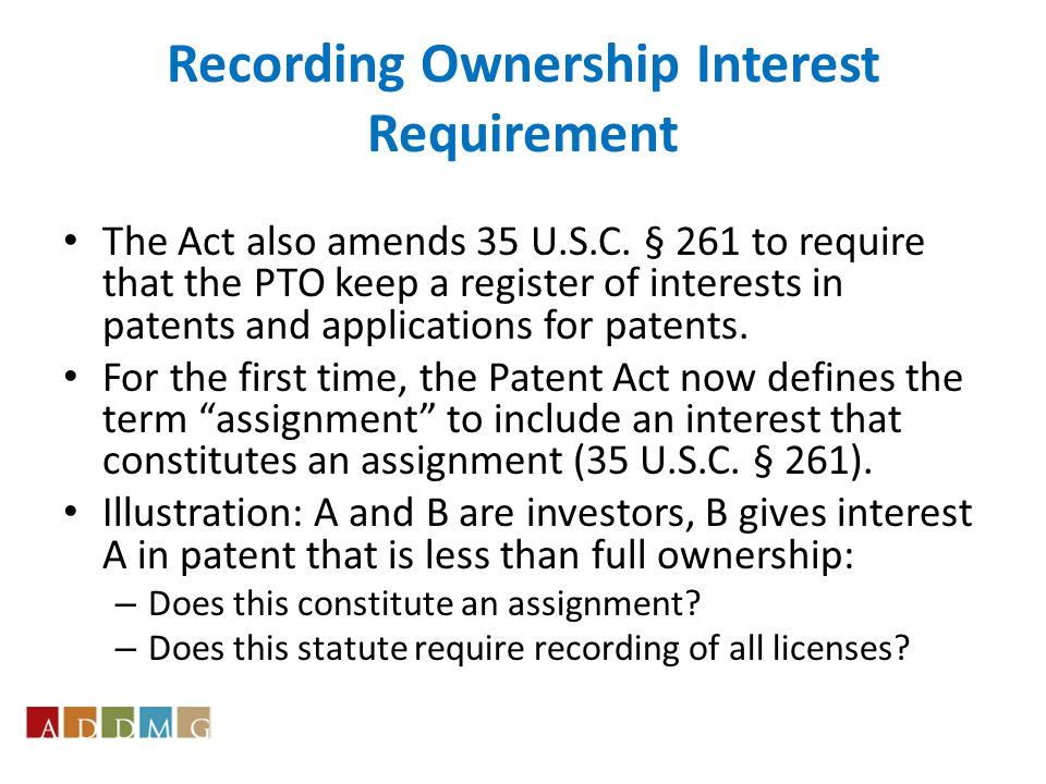 Recording Ownership Interest Requirement The Act also amends 35 U.S.C.