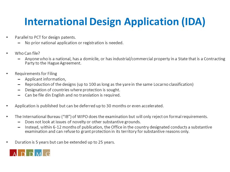 International Design Application (IDA) Parallel to PCT for design patents.