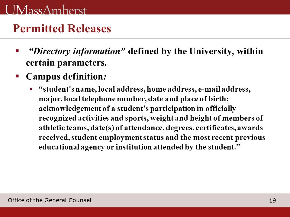 "19 Office of the General Counsel Permitted Releases  ""Directory information"" defined by the University, within certain parameters.  Campus definitio"