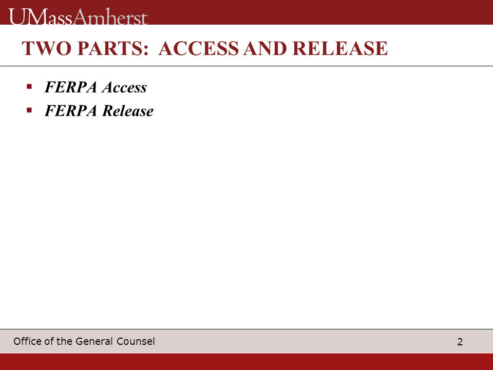 2 Office of the General Counsel TWO PARTS: ACCESS AND RELEASE  FERPA Access  FERPA Release