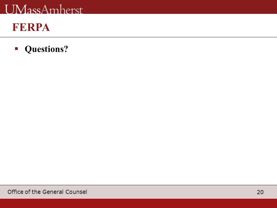 20 Office of the General Counsel FERPA  Questions?