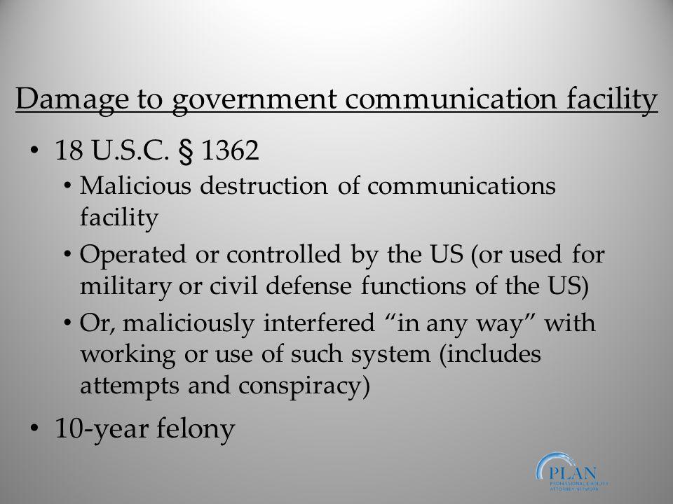 Damage to government communication facility 18 U.S.C.