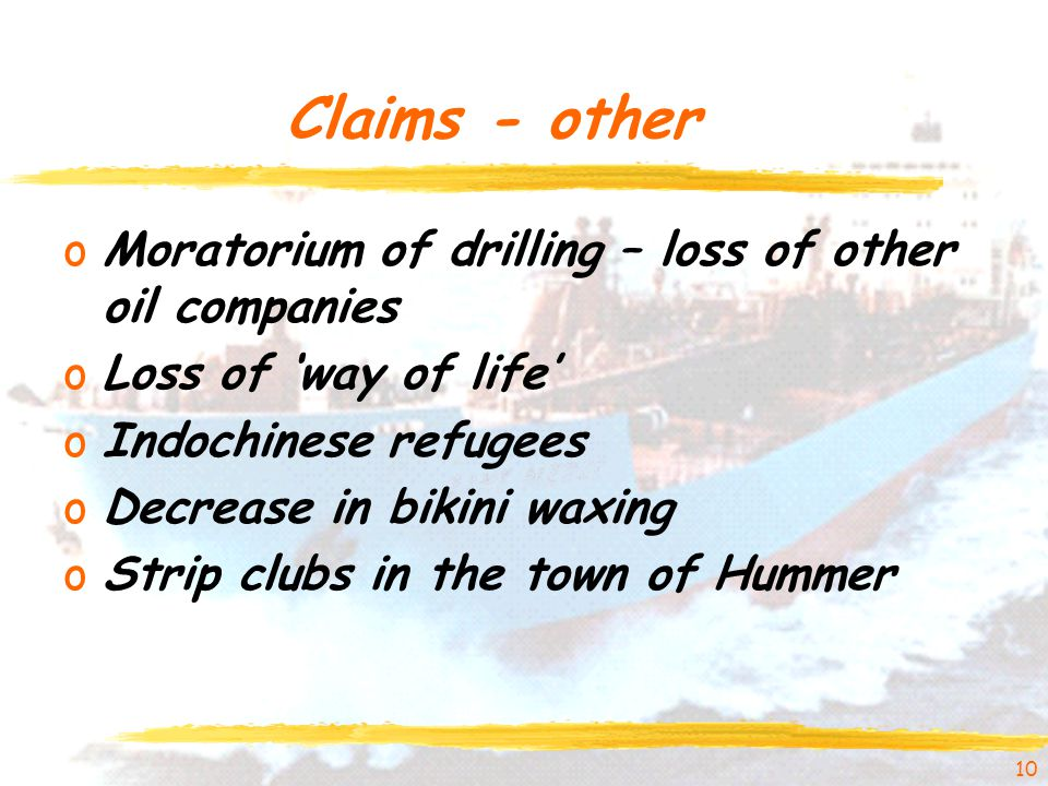 Claims - other oMoratorium of drilling – loss of other oil companies oLoss of 'way of life' oIndochinese refugees oDecrease in bikini waxing oStrip cl