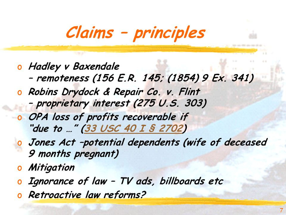 Claims – principles oHadley v Baxendale – remoteness (156 E.R. 145; (1854) 9 Ex. 341) oRobins Drydock & Repair Co. v. Flint – proprietary interest (27