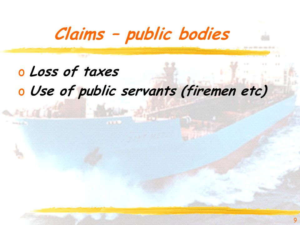 Claims – public bodies oLoss of taxes oUse of public servants (firemen etc) 9