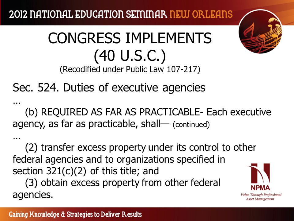 CONGRESS IMPLEMENTS (40 U.S.C.) (Recodified under Public Law 107-217) Sec. 524. Duties of executive agencies … (b) REQUIRED AS FAR AS PRACTICABLE- Eac