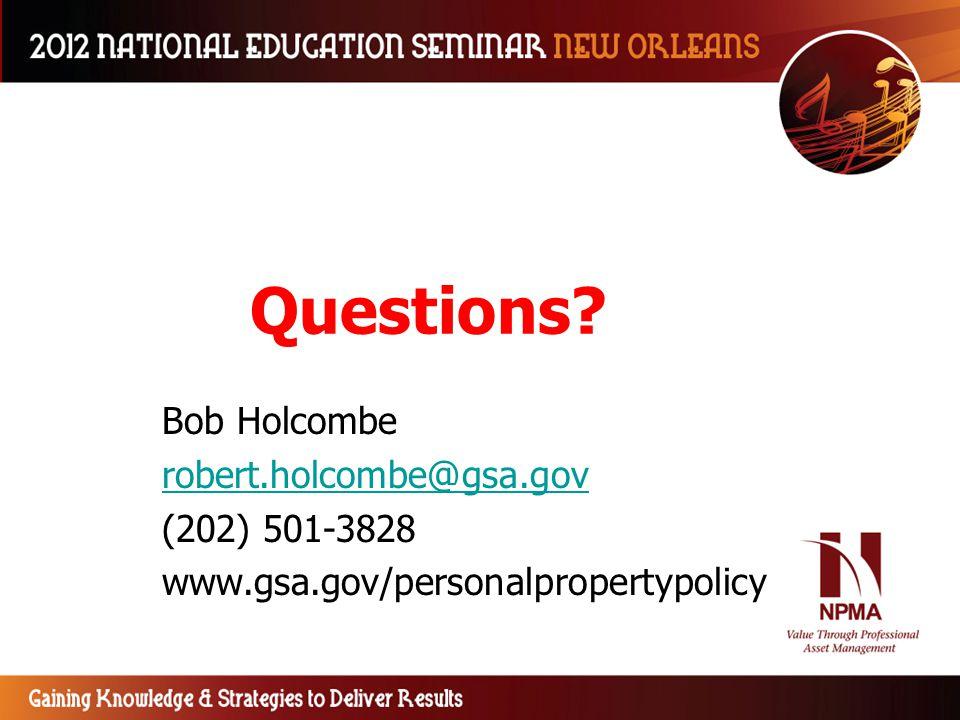 Questions? Bob Holcombe robert.holcombe@gsa.gov (202) 501-3828 www.gsa.gov/personalpropertypolicy
